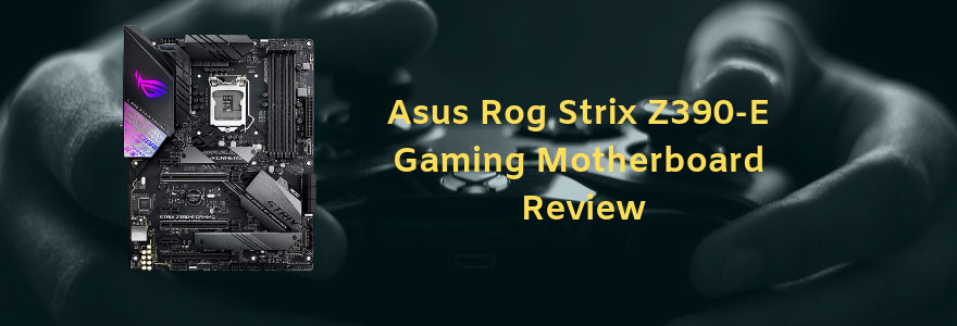 Rog Strix Z390-E Gaming Motherboard Review
